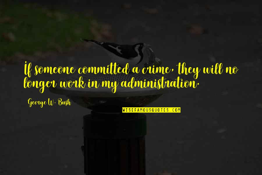 My Handsome Son Quotes By George W. Bush: If someone committed a crime, they will no