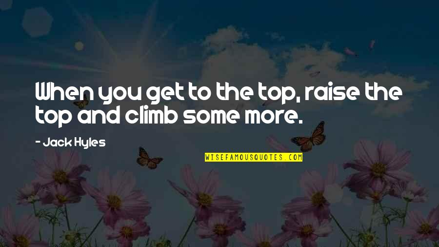 My Handsome Son Quotes By Jack Hyles: When you get to the top, raise the