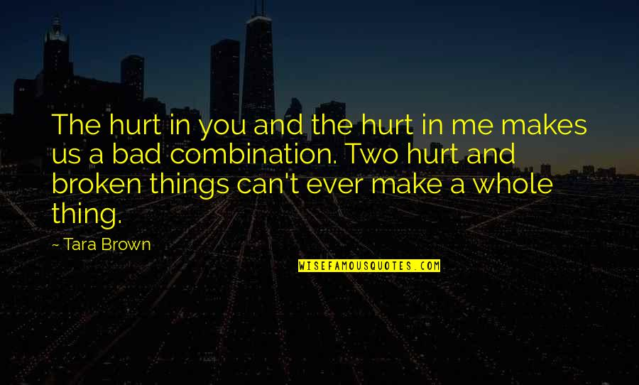 My Handsome Son Quotes By Tara Brown: The hurt in you and the hurt in
