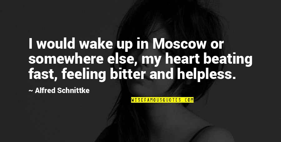 My Heart Beating So Fast Quotes By Alfred Schnittke: I would wake up in Moscow or somewhere