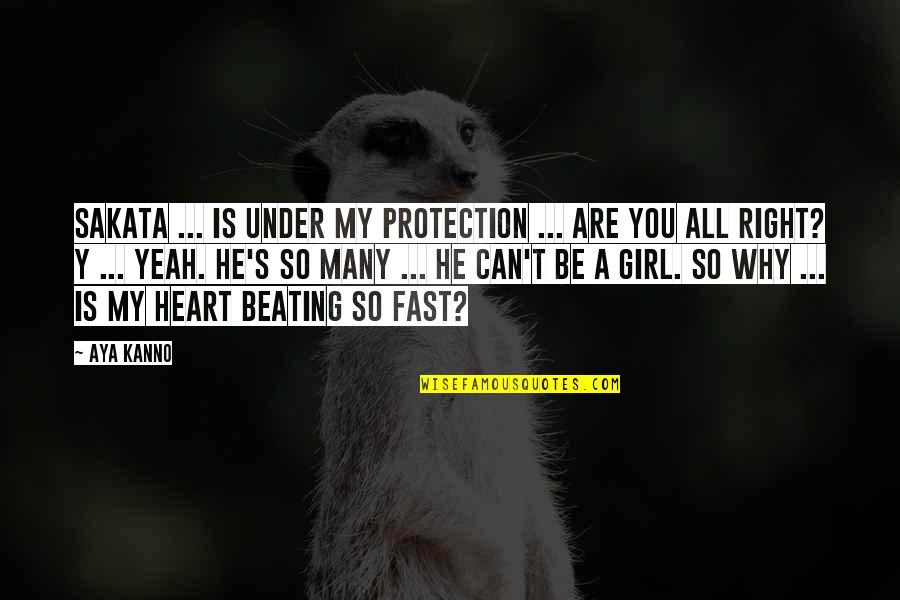 My Heart Beating So Fast Quotes By Aya Kanno: Sakata ... is under my protection ... Are
