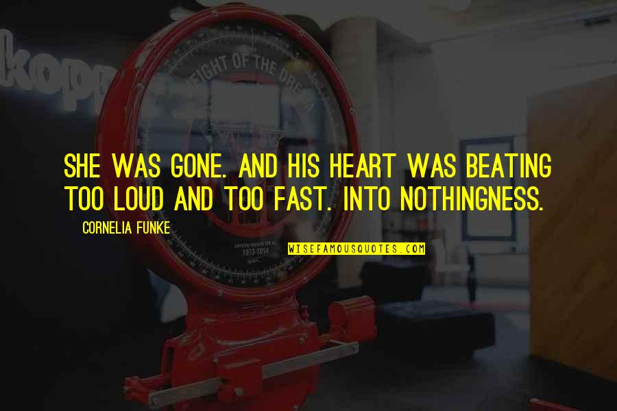 My Heart Beating So Fast Quotes By Cornelia Funke: She was gone. And his heart was beating