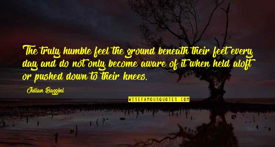 My Heart Beating So Fast Quotes By Julian Baggini: The truly humble feel the ground beneath their