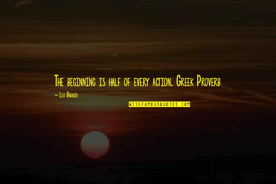 My Heart Beating So Fast Quotes By Leo Babauta: The beginning is half of every action. Greek