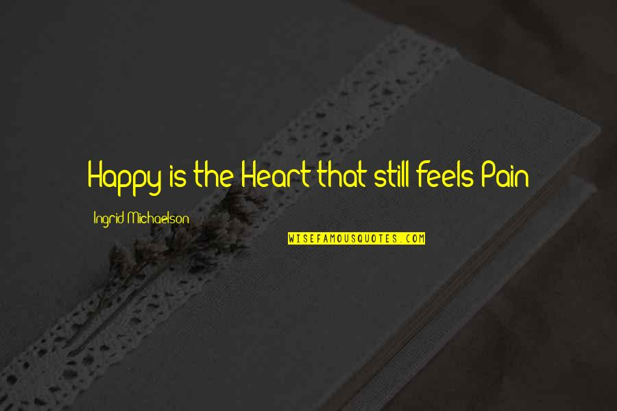 My Heart Feels Happy Quotes By Ingrid Michaelson: Happy is the Heart that still feels Pain
