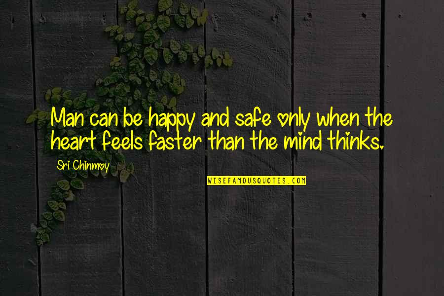 My Heart Feels Happy Quotes By Sri Chinmoy: Man can be happy and safe only when