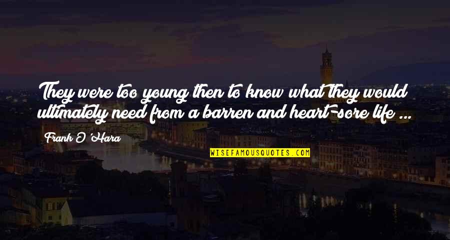 My Heart Is Sore Quotes By Frank O'Hara: They were too young then to know what