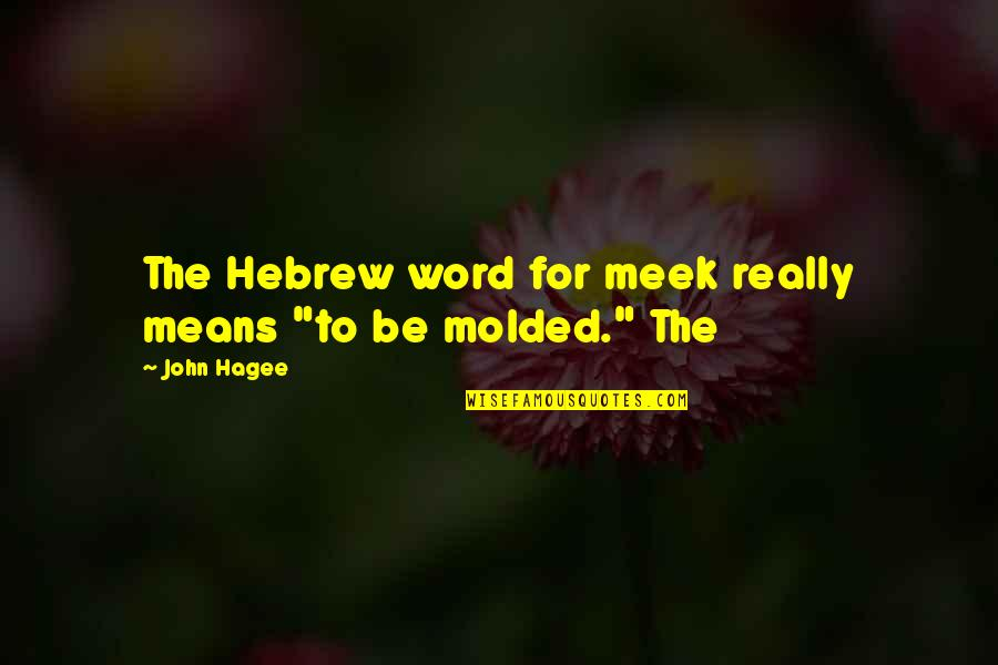"My Heart Skips A Beat Quotes By John Hagee: The Hebrew word for meek really means ""to"