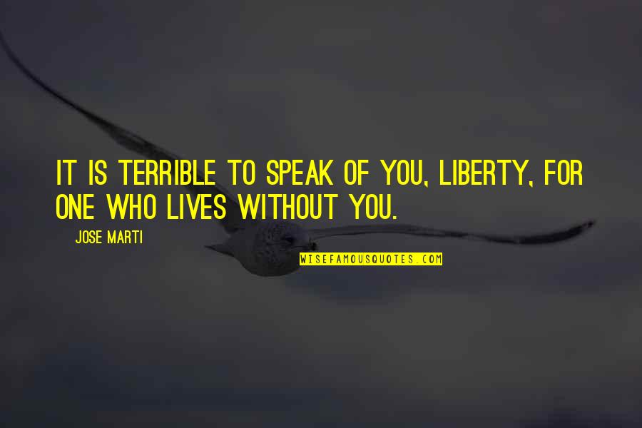 My Heart Skips A Beat Quotes By Jose Marti: It is terrible to speak of you, Liberty,