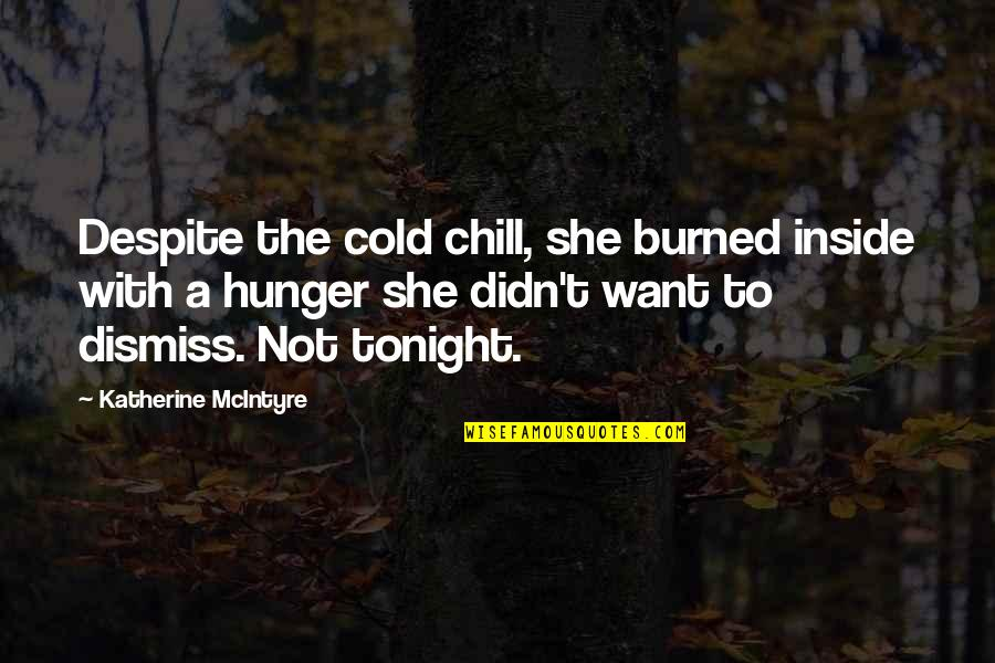 My Heart Skips A Beat Quotes By Katherine McIntyre: Despite the cold chill, she burned inside with