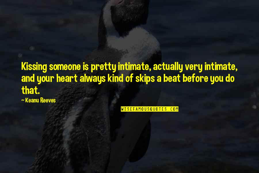 My Heart Skips A Beat Quotes By Keanu Reeves: Kissing someone is pretty intimate, actually very intimate,