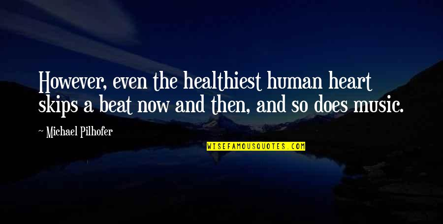 My Heart Skips A Beat Quotes By Michael Pilhofer: However, even the healthiest human heart skips a