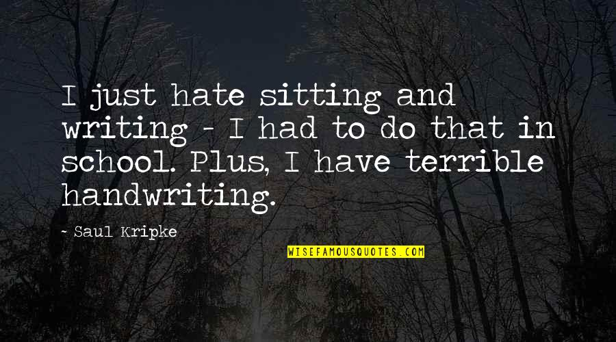 My Heart Skips A Beat Quotes By Saul Kripke: I just hate sitting and writing - I