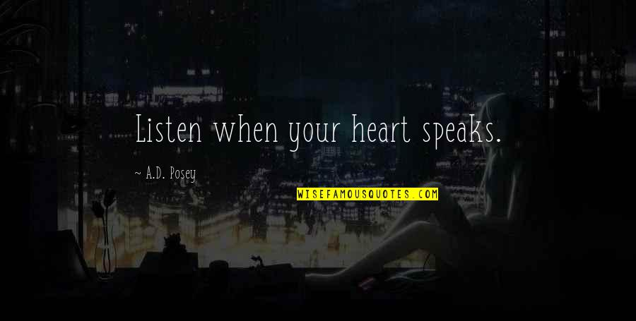 My Heart Speaks Quotes By A.D. Posey: Listen when your heart speaks.