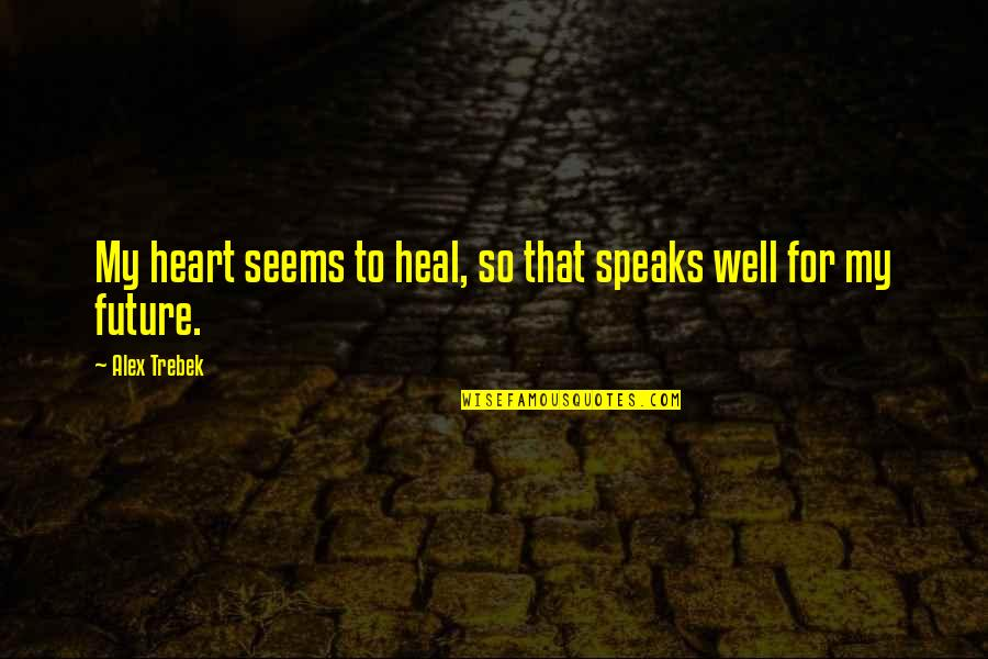 My Heart Speaks Quotes By Alex Trebek: My heart seems to heal, so that speaks