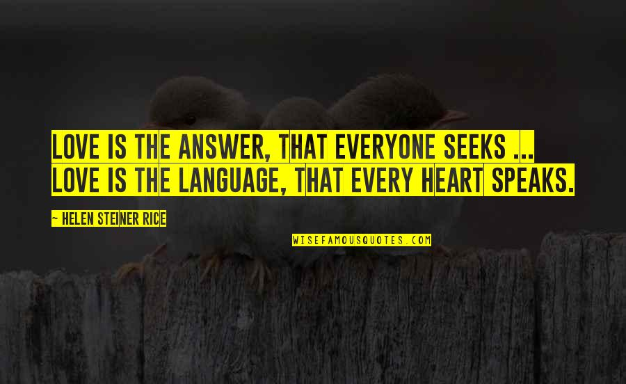 My Heart Speaks Quotes By Helen Steiner Rice: Love is the answer, that everyone seeks ...