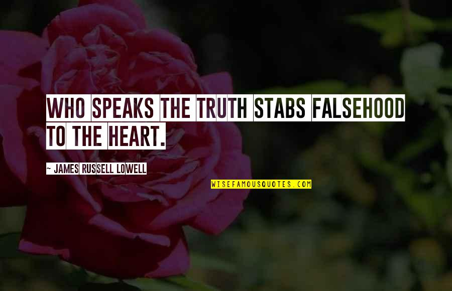 My Heart Speaks Quotes By James Russell Lowell: Who speaks the truth stabs falsehood to the