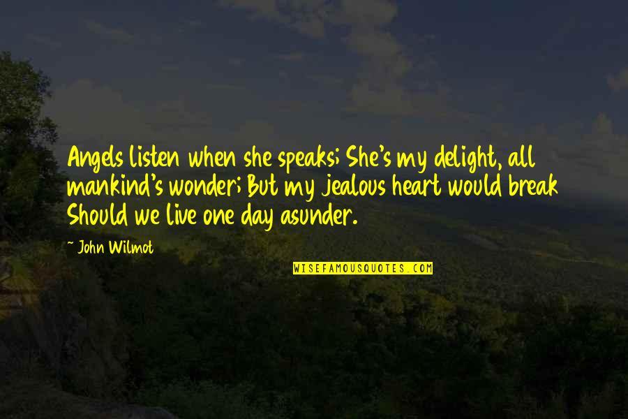 My Heart Speaks Quotes By John Wilmot: Angels listen when she speaks; She's my delight,