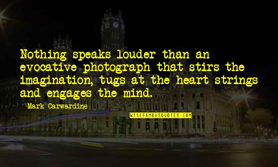 My Heart Speaks Quotes By Mark Carwardine: Nothing speaks louder than an evocative photograph that