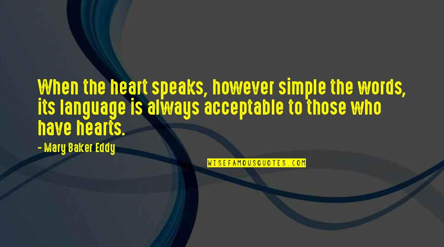 My Heart Speaks Quotes By Mary Baker Eddy: When the heart speaks, however simple the words,