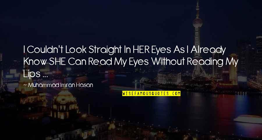 My Heart Speaks Quotes By Muhammad Imran Hasan: I Couldn't Look Straight In HER Eyes As