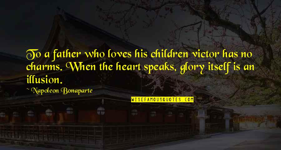 My Heart Speaks Quotes By Napoleon Bonaparte: To a father who loves his children victor
