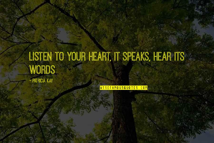 My Heart Speaks Quotes By Patricia Kay: Listen to your heart, it speaks, hear its
