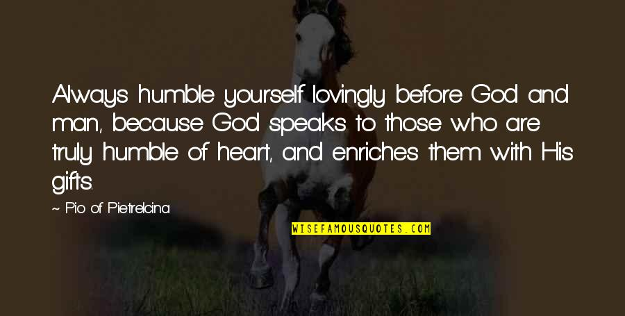 My Heart Speaks Quotes By Pio Of Pietrelcina: Always humble yourself lovingly before God and man,