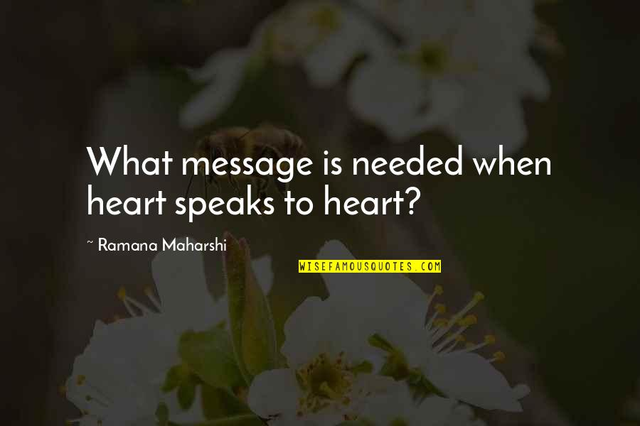 My Heart Speaks Quotes By Ramana Maharshi: What message is needed when heart speaks to