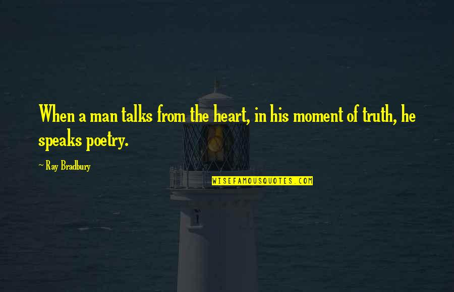 My Heart Speaks Quotes By Ray Bradbury: When a man talks from the heart, in