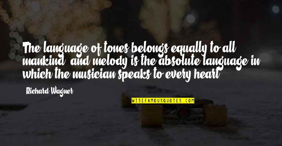 My Heart Speaks Quotes By Richard Wagner: The language of tones belongs equally to all