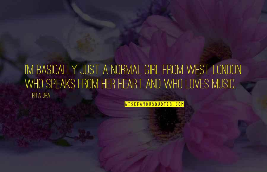 My Heart Speaks Quotes By Rita Ora: I'm basically just a normal girl from West