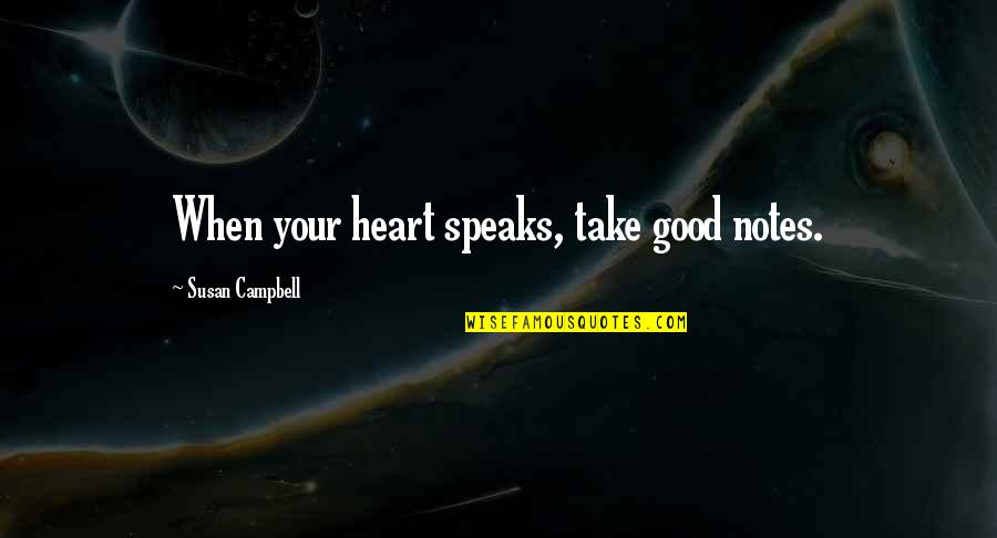 My Heart Speaks Quotes By Susan Campbell: When your heart speaks, take good notes.