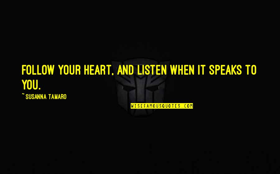 My Heart Speaks Quotes By Susanna Tamaro: Follow your heart, and listen when it speaks