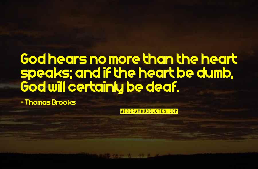 My Heart Speaks Quotes By Thomas Brooks: God hears no more than the heart speaks;