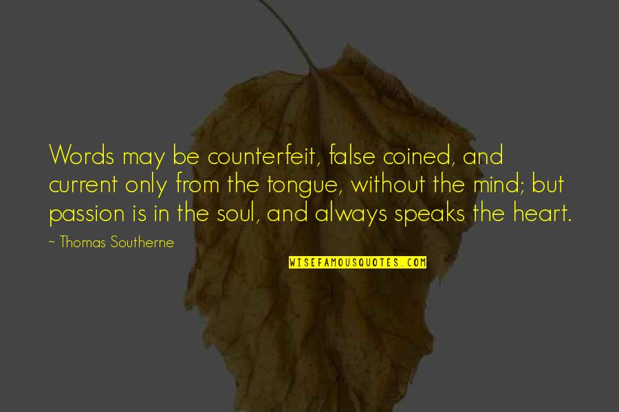 My Heart Speaks Quotes By Thomas Southerne: Words may be counterfeit, false coined, and current