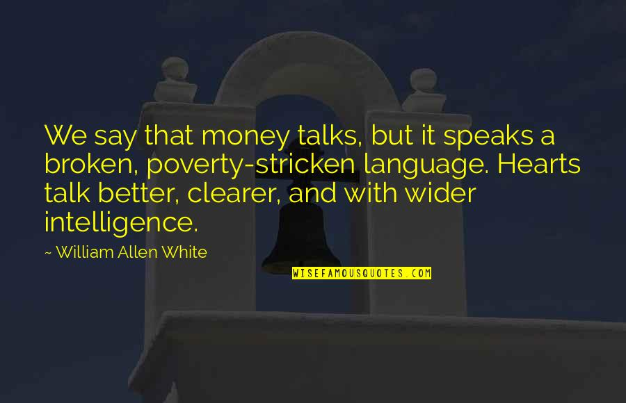 My Heart Speaks Quotes By William Allen White: We say that money talks, but it speaks