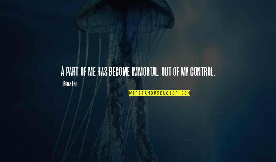 My Immortal Quotes By Brian Eno: A part of me has become immortal, out