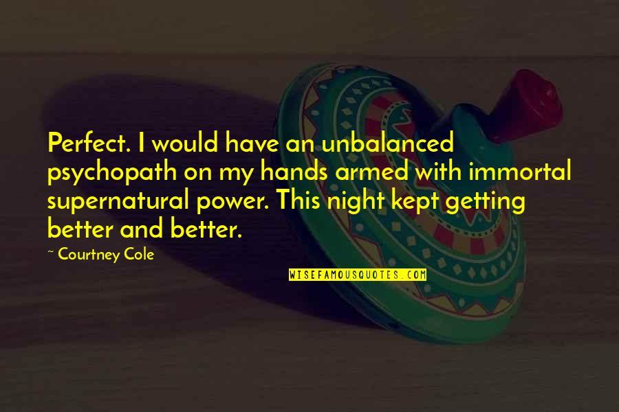 My Immortal Quotes By Courtney Cole: Perfect. I would have an unbalanced psychopath on