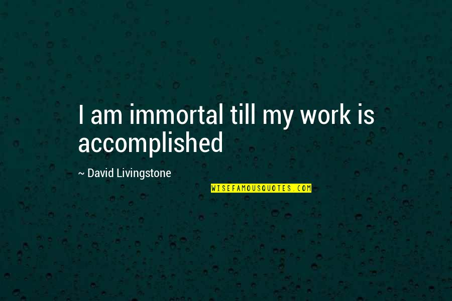 My Immortal Quotes By David Livingstone: I am immortal till my work is accomplished