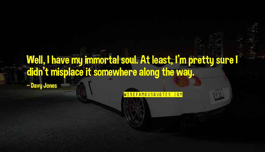 My Immortal Quotes By Davy Jones: Well, I have my immortal soul. At least,
