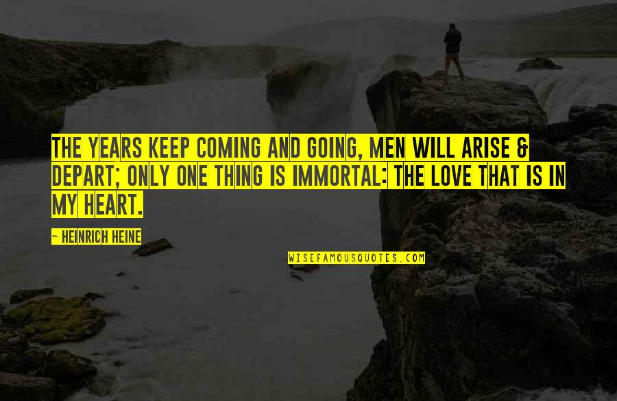 My Immortal Quotes By Heinrich Heine: The years keep coming and going, Men will