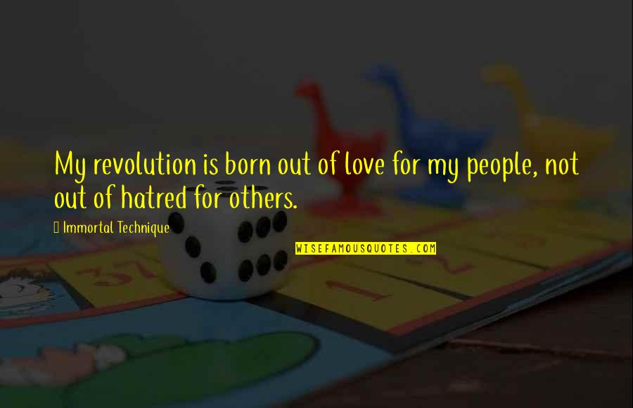 My Immortal Quotes By Immortal Technique: My revolution is born out of love for