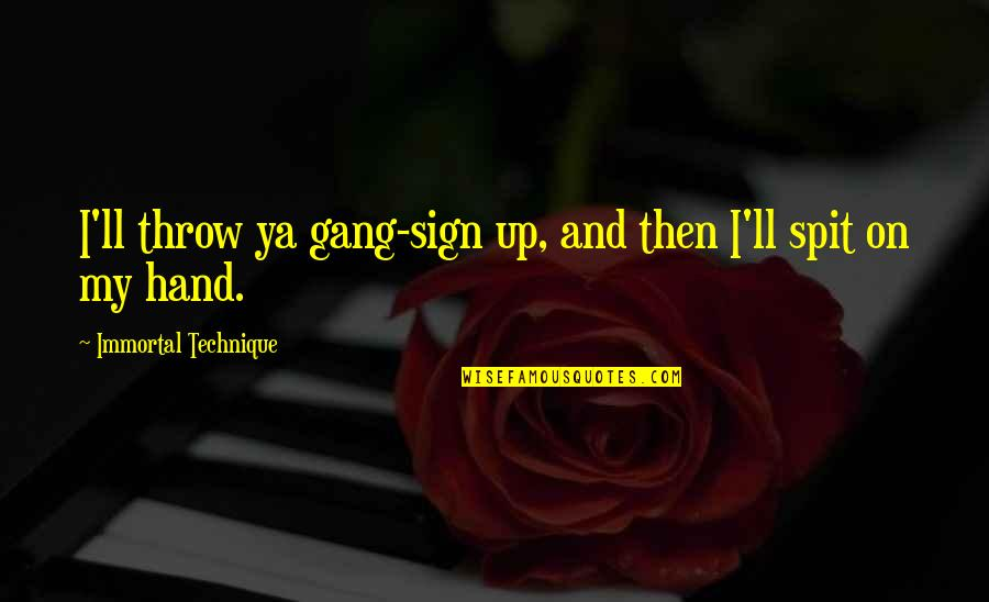My Immortal Quotes By Immortal Technique: I'll throw ya gang-sign up, and then I'll