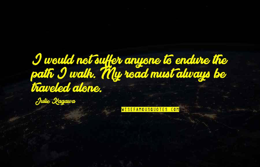 My Immortal Quotes By Julie Kagawa: I would not suffer anyone to endure the