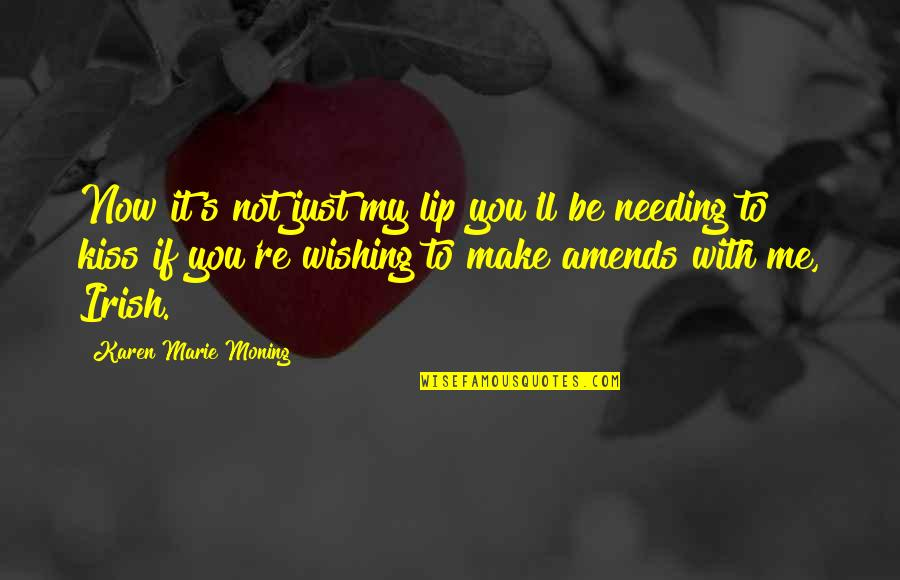 My Immortal Quotes By Karen Marie Moning: Now it's not just my lip you'll be