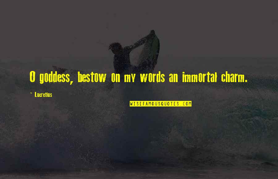 My Immortal Quotes By Lucretius: O goddess, bestow on my words an immortal