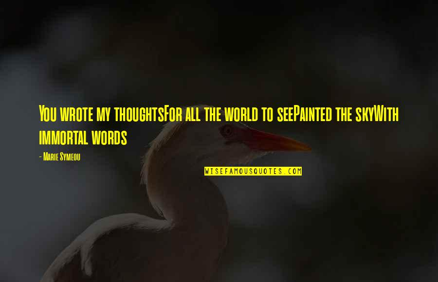 My Immortal Quotes By Marie Symeou: You wrote my thoughtsFor all the world to