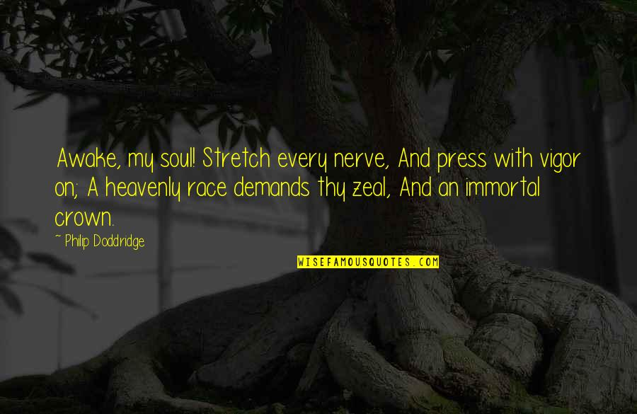 My Immortal Quotes By Philip Doddridge: Awake, my soul! Stretch every nerve, And press