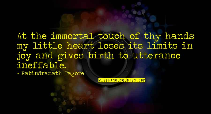 My Immortal Quotes By Rabindranath Tagore: At the immortal touch of thy hands my